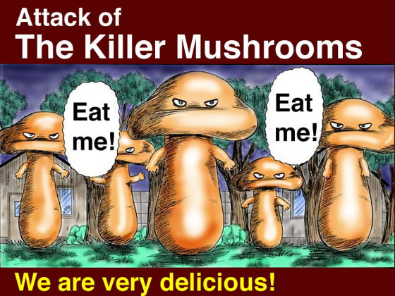 Attack of The Killer Mushrooms!