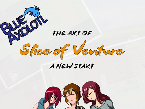 The Art of Slice of Venture - A New Start -!
