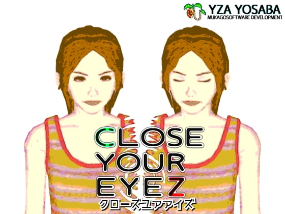 CLOSE YOUR EYEZ (クローズユアアイズ)