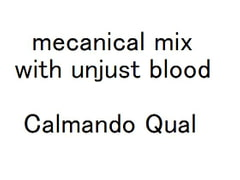 mechanical mix with unjust blood / Calmando Qual [ANONYMOUS DESIGN]