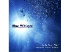 Blue Whisper [in the blue]