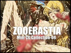 ZOOERASTIA Mini CG Collection-04 [ZOOERASTIA]