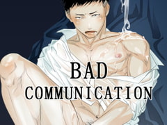 BAD COMMUNICATION [蛇穴]