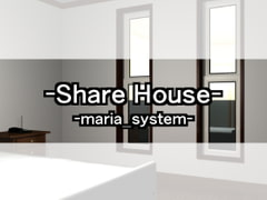 Share House [Maria_System00]