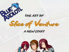 The Art of Slice of Venture - A New Start - [Blue Axolotl]