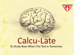 "Calcu-Late-""To Study Now When The Test Is Tomorrow"" [Something2]"