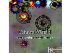 Chaos World ~for another intelligence~ [FutureRuler]