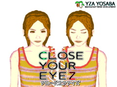 CLOSE YOUR EYEZ (クローズユアアイズ) [ムカゴソフトウェア開発]