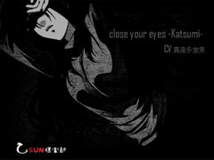 close your eyes-Katsumi- [乙SUN倶楽部]