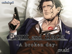 Front and Back -A broken day- [catalyst]