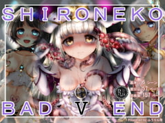 SHIRONEKO BAD END V