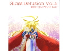 Glass Delusion Vol.6 [[妄天]「Twin Tail」]