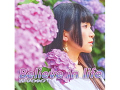 Believe in life