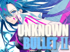UNKNOWN BULLET II
