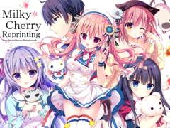 Milky*Cherry Reprinting