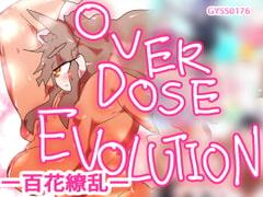 OVERDOSE EVOLUTION -百花繚乱-